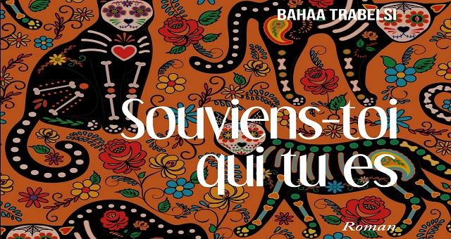 Bahaa Trabelsi publie son nouveau roman «Souviens-toi qui tu es»