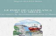 Parution: Miguel Suarez Bosa publie «Le port de Casablanca au XX ème siècle»