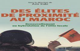 «Des élites de proximité au Maroc», de Aziz Iraki, vient de paraître aux éditions L'Harmattan