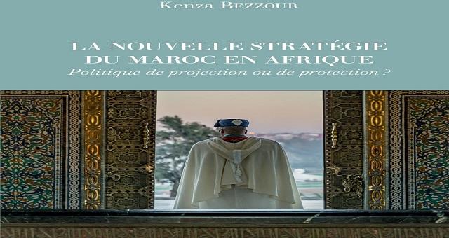 Parution du livre « La nouvelle stratégie du Maroc en Afrique » de Kenza Bezzour